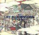 【中古】 LIFE IN DOWNTOWN(初回生産限定盤)...