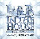 R & B, Disco Music - 【中古】 R&B IN THE HOUSE−ELECTRO WAVE−mixed by DJ FUMI★YEAH! /DJ FUMI★YEAH!(MIX) 【中古】afb