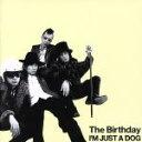 【中古】 I'M JUST A DOG(初回限定盤)(DVD付) /The Birthday 【中古】afb