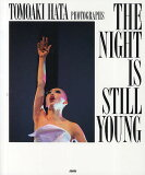 THE NIGHT IS STILL YOUNG TOMOAKI HATA PHOTOGRAPHS/畑智章【後払いOK】【2500以上】