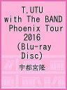 T.UTU with The BAND Phoenix Tour 2016(Blu−ray Disc)/宇都宮隆【2500円以上...