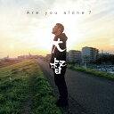 Are you alone?/大督【2500円以上送料無料】