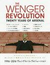 THE WENGER REVOLUTION TWENTY YEARS OF ARSENAL ヴェンゲル20周年アーセナル写真集/エイミー・ロレンス/スチュアート・マク..
