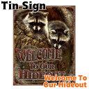 ブリキ看板 Tin Sign ティンサイン Welcome To Our Hideout TSN1948 あらいぐま アメリカ雑貨