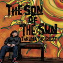 TAKUMA THE GREAT / The Son Of The Sun