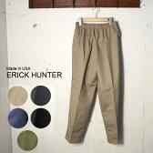 Made in USA【ERICK HUNTER】エリックハンターコットンツイル イージーパンツ全3色