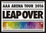 【ポイント10倍】AAA/AAA ARENA TOUR 2016 LEAP OVER (初回生産限定版/本編110分+特典56分)[AVXD-92382]【発売日】2016/11/9【Blu-rayDisc】