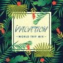 摇滚乐 - 【ポイント10倍】(V.A.)/VACATION〜WORLD TRIP MIX[DGHJ-4597]【発売日】2017/3/29【CD】