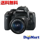 【送料無料】キャノン CANON EOS 750D (※Kiss X8i) EF-S18-55 IS...