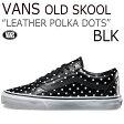 【送料無料】Vans OLD SKOOL LEATHER POLKA DOTS / ブラック ドット 【日本未発売】【オールドスクール】【VN-03Z6HU】