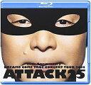 DREAMS COME TRUE/25th Anniversary DREAMS COME TRUE CONCERT TOUR 2014 ATTACK25【Blu-ray/邦楽】