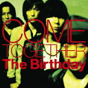 The Birthday/COME TOGETHER【CD/邦楽ポップス】