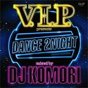 V.I.P. presents DANCE 2NIGHT【CD/クラブ/ダンス】