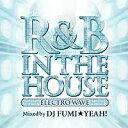 DJ FUMI★YEAH!/R&B IN THE HOUSE〜Electro Wave〜【CD/邦楽ポップス】