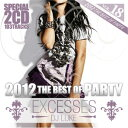 爆 アゲ! King of party! 2012 EXCESSES VOL,18 THE BEST OF PARTY - 2CD - DJ LUKE [domestic board MIXCD] [there is review percent!] [reentry load] [tomorrow easy correspondence]