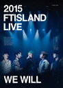 FTISLAND/2015 FTISLAND LIVE [We Will] TOUR DVD(完全初回生産限定盤)(2DVD+PHOTOBOOK付)