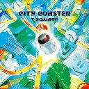T−SQUARE/CITY COASTER(DVD付)