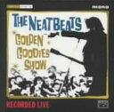 NEATBEATS/GOLDEN GOODIES SHOW