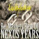アースシェイカー/RE-MASTERS〜BEST OF NEXUS YEARS