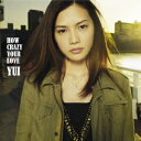 YUI/HOW CRAZY YOUR LOVE(初回生産限定盤)(DVD付)