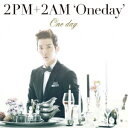 2PM+2AM'Oneday'/One day(初回生産限定盤J)(チョグォン盤)