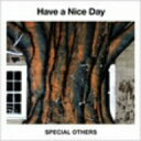 SPECIAL OTHERS/Have a Nice Day
