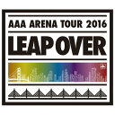 【送料無料】エイベックス AAA ARENA TOUR 2016 -LEAP OVER- 【Blu-ray】 AVXD-92385 [AVXD92385]【12...