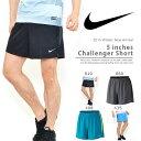 ショートパンツ ナイキ NIKE メンズ 5インチ チャレンジャー ショート パンツ ショーツ 短パン ランニングパンツ ランニング ジョギング マラソン スポーツウェア 2016春新色 22%OFF