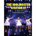 THE IDOLM@STER STATION!!! Summer Night Party!!! 【Blu-ray】