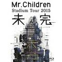 Mr.Children Stadium Tour 2015 未完 【Blu-ray】