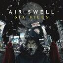 AIR SWELL/SIX KILLS