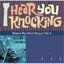 (V.A.)/アイ・ヒア・ユー・ノッキング ~ワーナー・ポップ・ロック・ナゲッツ Vol.6 【CD】