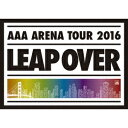AAA/AAA ARENA TOUR 2016 LEAP OVER《通常版》 【DVD】