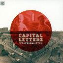キャピタル・レターズ/ウォルヴァーハンプトン 【CD】