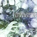 セントラル・セカンド・シック/スーパーノヴァ 【CD】