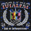TOTALFAT/END OF INTRODUCTION