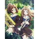 響け!ユーフォニアム 6 【Blu-ray】