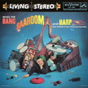 LIVING STEREO/Music for Bang, Baaroom and Harp