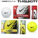 【【最大3000円OFFクーポン】】ナイキゴルフ日本正規品TI-VELOCITY「タイベロシティ13」ソフトフィーリングゴルフボール1ダース(12個入)GL0612【あす楽対応】