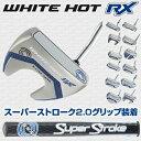 オデッセイ日本正規品WHITE HOT RX(ホワイトホットアールエックス)パタースーパー