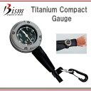 Bism ビーイズム TITANIUM COMPACT GAUGE チタニウム コンパクトゲージ 世界で唯一 チタンケースゲージ 残圧計 GP2410 ダイビ..
