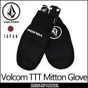VOLCOM Japan Limited ボルコム ヴォルコム グローブ ミトン 【16-17 モデル】 スノーボード Volcom TTT Mitton Gl...