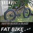 ファットバイク ブロンクス FATBIKE BRONX 【 BRONX 4.0 / MATTE BLACK x BLACK】一段切り替え フロントディスクブレーキ 26インチ【日本正規販売品】自転車