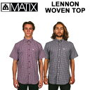MATIX マティックス メンズ 半袖シャツ LENNON WOVEN TOP メンズ トップス 【あす楽対応】