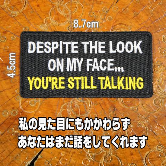 刺繍アイロンワッペン・アップリケ・パッチ【DESPITE THE LOOK ON MY FACE YOU'RE STILL TALKING/私の見た目にもかかわらず、あなたはまだ話をしてくれます。】【アメ車 スラング ホットロッド 旧車會】
