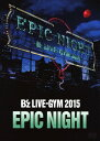 【中古】B'z LIVE-GYM 2015 -EPIC NI...