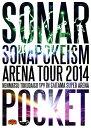 Sonar Pocket/ソナポケイズムARENA TOUR 2014… /Sonar PocketDVD/映像その他音楽