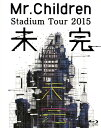 【中古】Mr.Children/Stadium Tour 2015 未完 【ブルーレイ】/Mr.Children