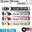 スーパーストローク 2015 SUPER STROKE FATSO ファッツォ 5.0 パターグリップ 【US正規品】 ST0022 【200円ゆうメール配送可能】【ゴルフ】