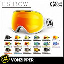 【FINALSALE】 15-16【ゴーグル】VONZIPPER■FISHBOWL ボンジッパー スノーボードゴーグル JAPAN FIT 日本正規品【OUTLET】